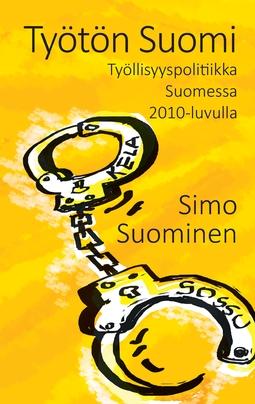 Suominen, Simo - Työtön Suomi: Työttömyyspolitiikka 2010-luvulla, e-kirja