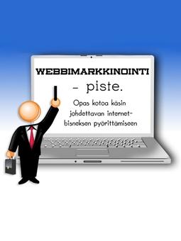 Raespuro, Mikko - Webbimarkkinointi - piste.: Opas kotoa käsin johdettavan internet-bisneksen pyörittämiseen, e-kirja