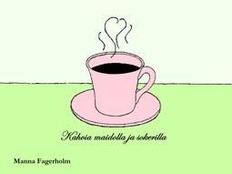 Fagerholm, Manna - Kahvia maidolla ja sokerilla, e-kirja