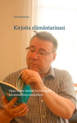 Montonen, Timo - Kirjoita elämäntarinasi: Opas oman tarinan kirjoittajalle havainnollisin esimerkein, e-kirja