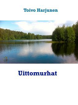 Harjunen, Toivo - Uittomurhat: Jännitysromaani, e-kirja