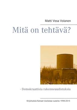 Volanen, Matti Vesa - Mitä on tehtävä?: Demokraattisia rakenneuudistuksia, e-kirja