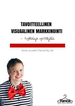 Juusela, Anna - Tavoitteellinen visuaalinen markkinointi: Työkaluja yrittäjälle, e-kirja