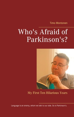 Montonen, Timo - Who's Afraid of Parkinson's?: My First Ten Hilarious Years, ebook
