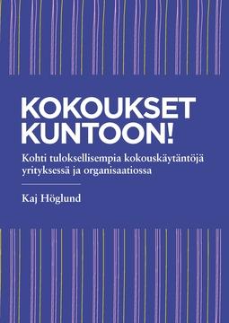 Höglund, Kaj - Kokoukset kuntoon!: Kohti tuloksellisempia kokouskäytäntöjä yrityksessä ja organisaatiossa, e-kirja