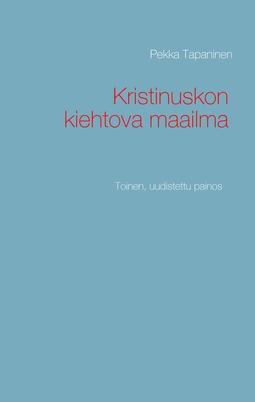 Tapaninen, Pekka - Kristinuskon kiehtova maailma: Toinen, uudistettu painos, e-kirja