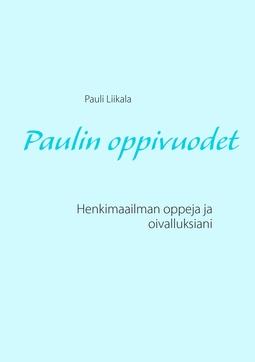 Liikala, Pauli - Paulin oppivuodet: Henkimaailman oppeja ja oivalluksiani, e-kirja
