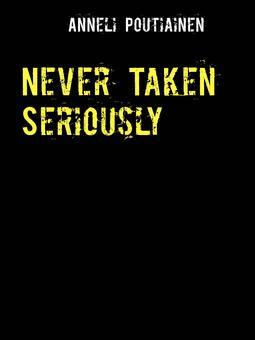 Poutiainen, Anneli - Never Taken Seriously: A Sad Story, ebook