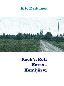 Karhunen, Arto - Rock'n Roll Korso - Kemijärvi, e-kirja