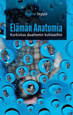 Seppä, Hannu - Elämän Anatomia: Kurkistus Dualismin Kulisseihin, e-kirja