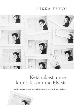 Tervo, Jukka - Ketä rakastamme kun rakastamme Elvistä: - artikkeleita nuoruusiän luovuudesta ja tuhoavuudesta, e-kirja