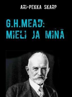 Skarp, Ari-Pekka - G.H.Mead: Mieli ja minä: Mielen dialoginen rakentuminen sosiaalisessa vuorovaikutuksessa, e-kirja