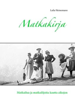 Heinemann, Laila - Matkakirja: Matkailua ja matkailijoita kautta aikojen, e-kirja