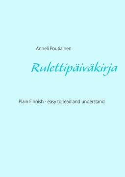 Poutiainen, Anneli - Rulettipäiväkirja, in Plain and Simple Finnish: Learn Finnish by reading Simplified Finnish, e-kirja