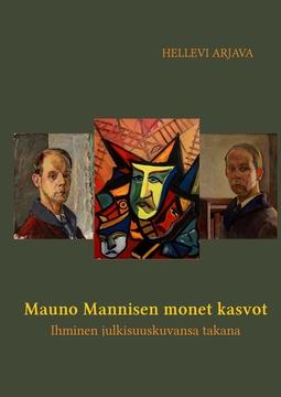 Arjava, Hellevi - Mauno Mannisen monet kasvot: Ihminen julkisuuskuvansa takana, e-kirja