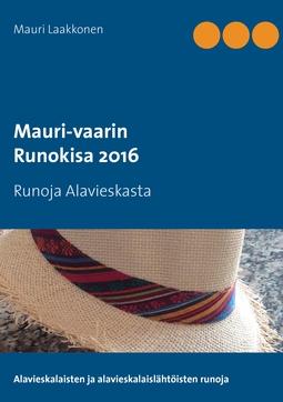 Laakkonen, Mauri - Mauri-vaarin runokisa 2016: Runoja Alavieskasta, e-kirja