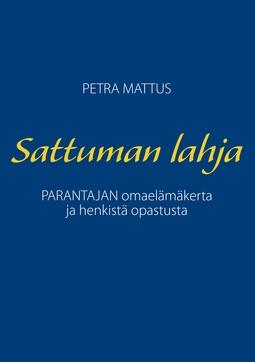 Mattus, Petra - Sattuman Lahja: PARANTAJAN omaelämäkerta ja henkistä opastusta, e-kirja