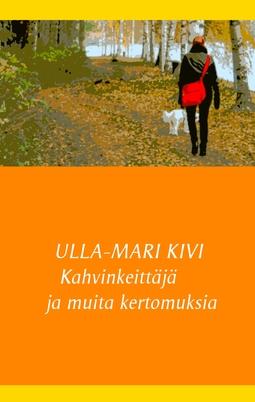 Kivi, Ulla-Mari - Kahvinkeittäjä ja muita kertomuksia, e-kirja