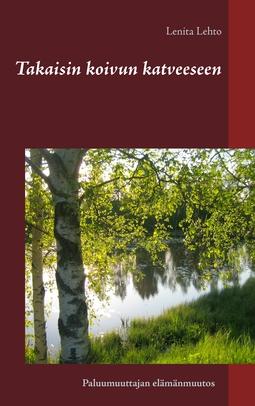 Lehto, Lenita - Takaisin koivun katveeseen: Paluumuuttajan elämänmuutos, e-kirja