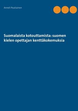 Poutiainen, Anneli - Suomalaista kotouttamista: suomen kielen opettajan kenttäkokemuksia, e-kirja