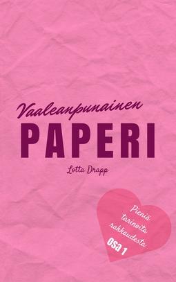 Drapp, Lotta - Vaaleanpunainen paperi (Pieniä tarinoita rakkaudesta Osa 1): Romanttinen novellikokoelma täynnä pieniä tarinoita, e-kirja