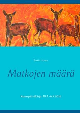 Larma, Justin - Matkojen määrä: Runopäiväkirja 30.3.-6.7.2016, e-kirja
