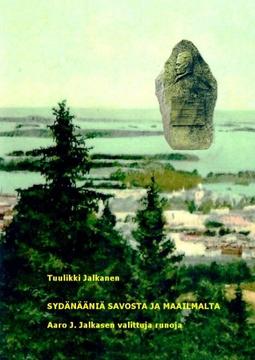 Jalkanen, Tuulikki - Sydänääniä Savosta ja maailmalta: Aaro J. Jalkasen valittuja runoja, e-kirja