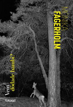 Fagerholm, Monika - Vem dödade bambi?, ebook