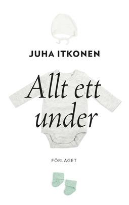 Itkonen, Juha - Allt ett under, e-bok
