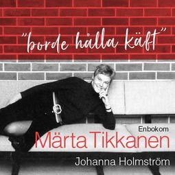 """Holmström, Johanna - """"Borde hålla käft"""" - En bok om Märta Tikkanen, audiobook"""