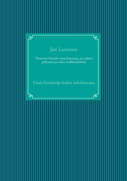 Laasonen, Jani - Yhteenveto Relander-suvun historiasta, sen neljästä päähaarasta ja niiden merkkihenkilöistä: Uusia havaintoja Isakin sukuhaarasta, e-kirja