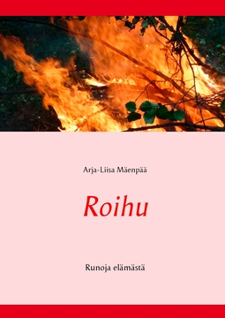Mäenpää, Arja-Liisa - Roihu: Runoja elämästä, e-kirja