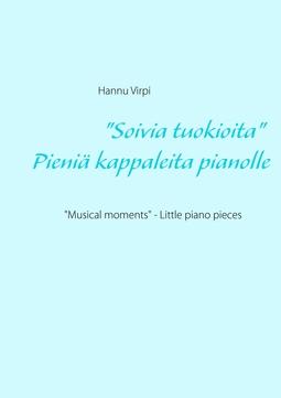 """Virpi, Hannu - """"Soivia tuokioita"""" - Pieniä kappaleita pianolle: """"Musical moments"""" - Little piano pieces, e-kirja"""