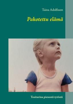 Adolfsson, Taina - Pakotettu elämä: Tositarina pienestä tytöstä, e-kirja