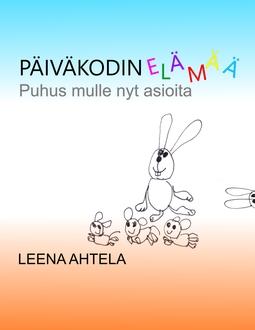 Ahtela, Leena - Päiväkodin elämää: Puhus mulle nyt asioita, e-kirja