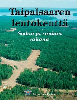 Etelä-Karjala, Laivue - Taipalsaaren lentokenttä: Sodan ja rauhan aikana, e-kirja