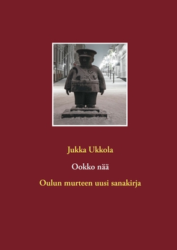 Ukkola, Jukka - Ookko nää: Oulun murteen uusi sanakirja, e-kirja