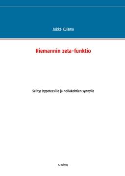 Kuisma, Jukka - Riemannin zeta-funktio: Selitys hypoteesille ja nollakohtien synnylle, e-kirja