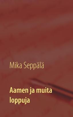 Seppälä, Mika - Aamen ja muita loppuja: lyhytproosaa, e-kirja