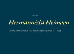 Keitu, Matti - Hermannista Heimoon: Fanny ja Herman Keitun sekä heidän lastensa elämää 1871-1955, e-kirja