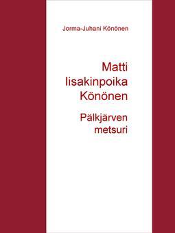 Könönen, Jorma-Juhani - Matti Iisakinpoika Könönen: Pälkjärven metsuri, e-kirja