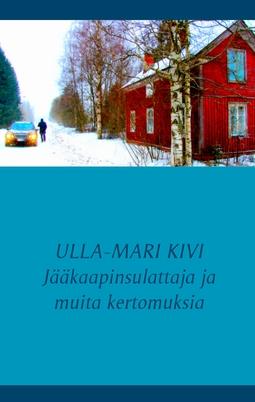 Kivi, Ulla-Mari - Jääkaapinsulattaja ja muita kertomuksia, e-kirja