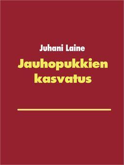 Laine, Juhani - Jauhopukkien kasvatus, e-kirja