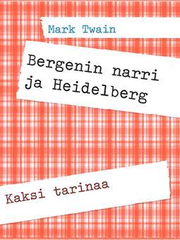 Twain, Mark - Bergenin narri ja Heidelberg: Kaksi tarinaa, e-kirja