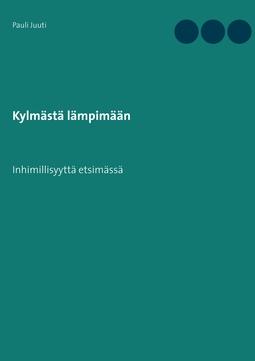 Juuti, Pauli - Kylmästä lämpimään: Inhimillisyyttä etsimässä, e-kirja