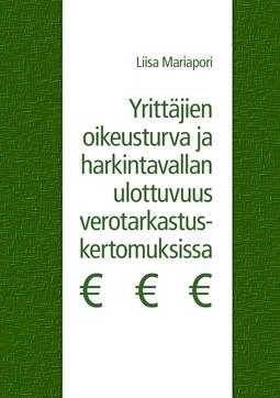 Mariapori, Liisa - Yrittäjien oikeusturva ja harkintavallan ulottuvuus verotarkastuskertomuksissa, e-kirja
