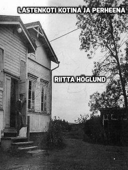 Höglund, Riitta - Lastenkoti kotina ja perheenä, e-kirja