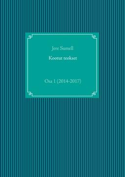 Sumell, Jere - Kootut teokset: Osa 1 (2014-2017), e-kirja