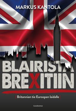 Kantola, Markus - Blairista Brexitiin: Britannian tie Euroopan laidalle, e-kirja