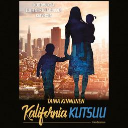 Kinnunen, Taina - Kalifornia kutsuu: Kertomuksia eliittisiirtolaisuuden katveista, äänikirja